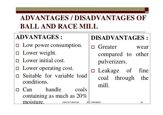 ADVANTAGES / DISADVANTAGES OF BALL AND RACE MILL ADVANTAGES :  Low power consumption.  Lower weight.  Lower initial cos...