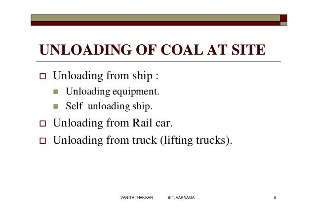 UNLOADING OF COAL AT SITE  Unloading from ship :  Unloading equipment.  Self unloading ship.  Unloading from Rail car....