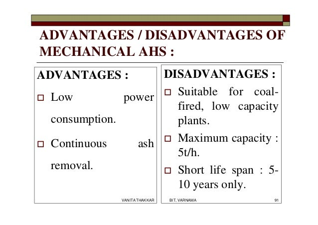 ADVANTAGES / DISADVANTAGES OF MECHANICAL AHS : ADVANTAGES :  Low power consumption.  Continuous ash removal. DISADVANTAG...