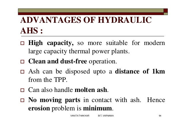 ADVANTAGES OF HYDRAULIC AHS :  High capacity, so more suitable for modern large capacity thermal power plants.  Clean an...