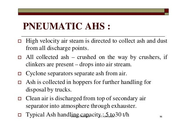 PNEUMATIC AHS :  High velocity air steam is directed to collect ash and dust from all discharge points.  All collected a...