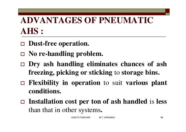ADVANTAGES OF PNEUMATIC AHS :  Dust-free operation.  No re-handling problem.  Dry ash handling eliminates chances of as...