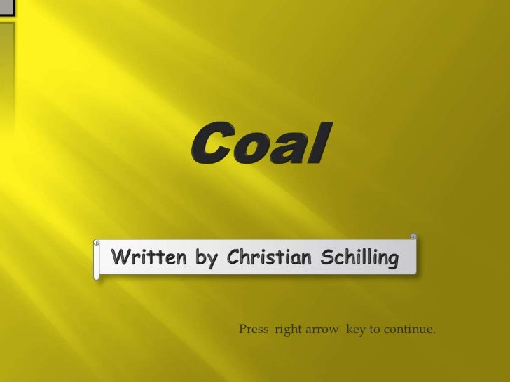 Coal<br />Written by Christian Schilling <br />Press  right arrow  key to continue.<br />