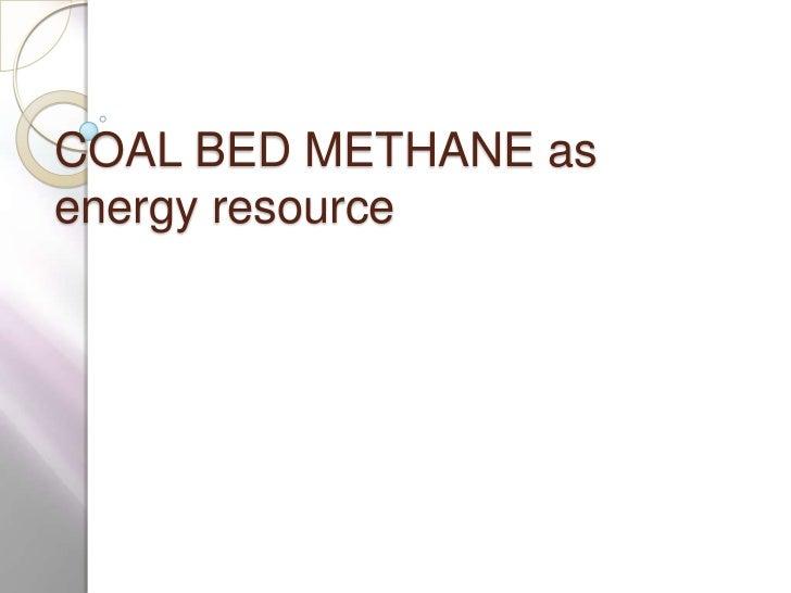 COAL BED METHANE as energy resource<br />