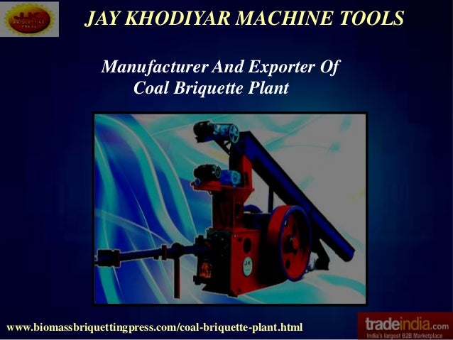JAY KHODIYAR MACHINE TOOLS www.biomassbriquettingpress.com/coal-briquette-plant.html Manufacturer And Exporter Of Coal Bri...