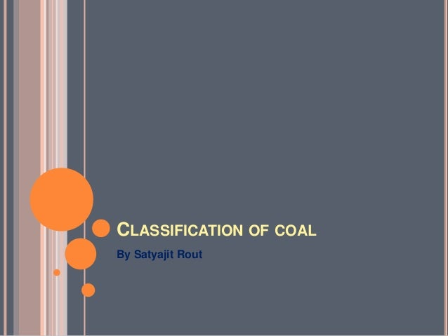 CLASSIFICATION OF COAL By Satyajit Rout