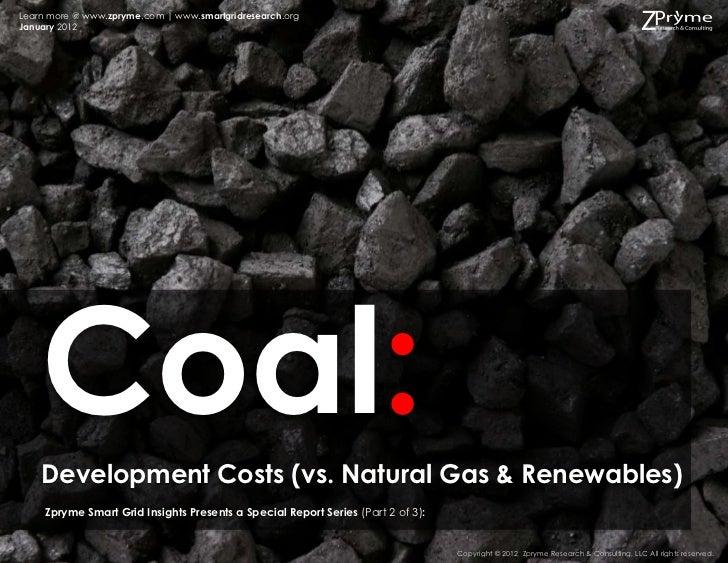 Learn more @ www.zpryme.com | www.smartgridresearch.orgJanuary 2012    Coal:    Development Costs (vs. Natural Gas & Renew...