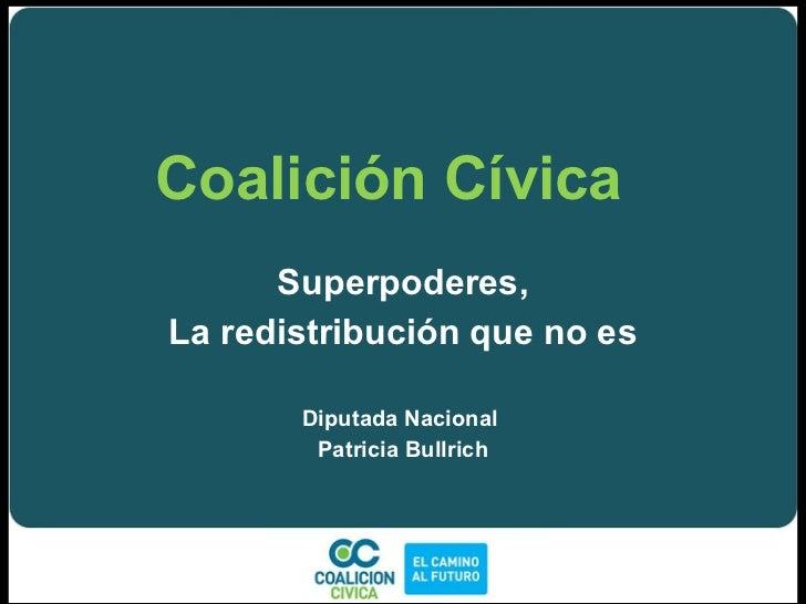 Coalición Cívica  <ul><li>Superpoderes, </li></ul><ul><li>La redistribución que no es </li></ul><ul><li>Diputada Nacional ...