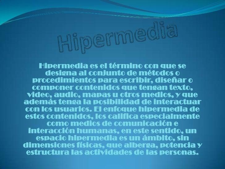 Hipermedia<br />Hipermedia es el término con que se designa al conjunto de métodos o procedimientos para escribir, diseñar...