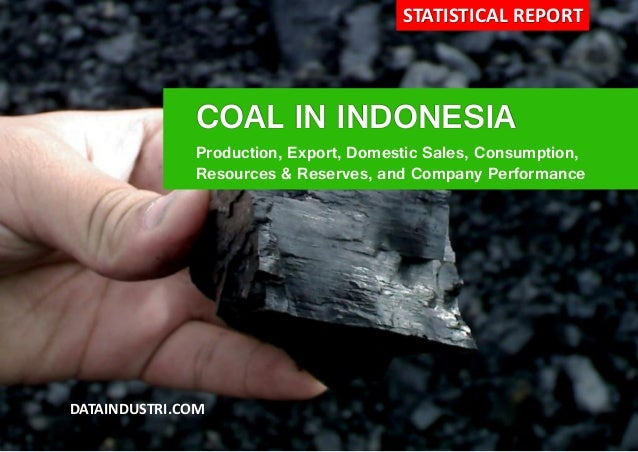 COAL IN INDONESIA Production, Export, Domestic Sales, Consumption, Resources & Reserves, and Company Performance DATAINDUS...