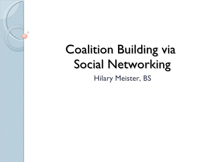 Coalition Building via  Social Networking Hilary Meister, BS