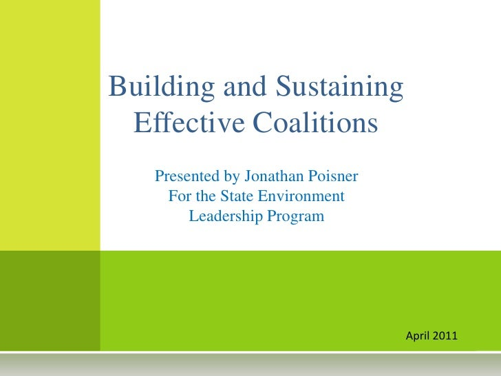 Building and Sustaining Effective Coalitions   Presented by Jonathan Poisner     For the State Environment        Leadersh...