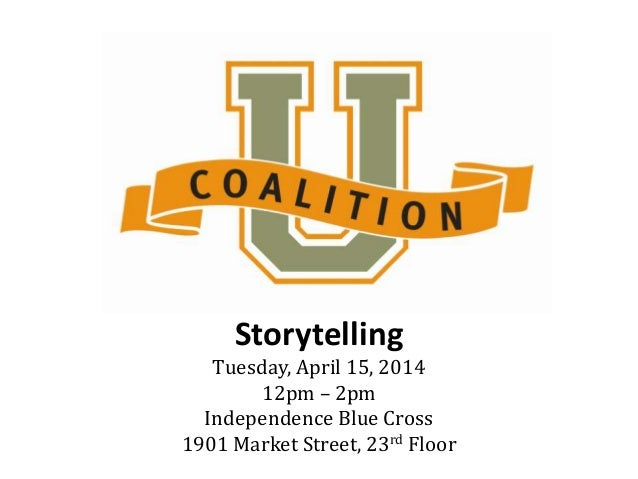 Storytelling Tuesday, April 15, 2014 12pm – 2pm Independence Blue Cross 1901 Market Street, 23rd Floor