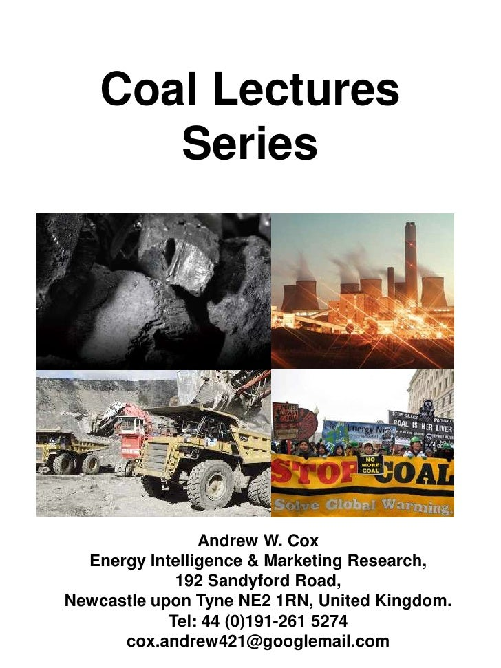 Coal Lectures Series<br />Andrew W. Cox<br />Energy Intelligence & Marketing Research,<br />192 Sandyford Road,<br />Newca...