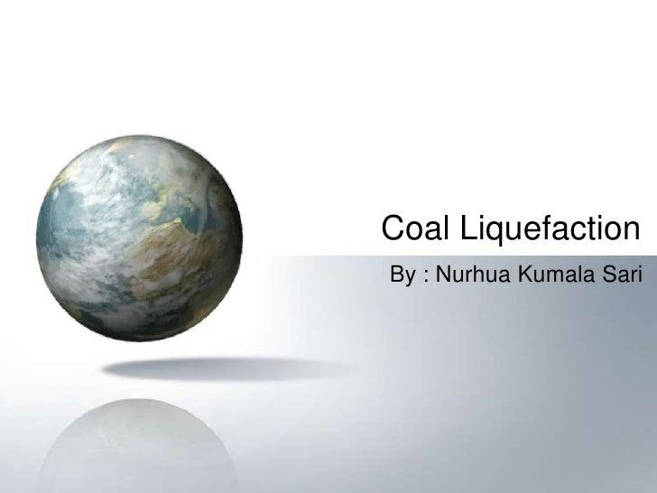 Coal LiquefactionBy : Nurhua Kumala Sari