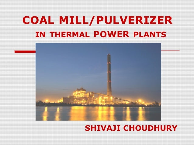 COAL MILL/PULVERIZER IN THERMAL POWER PLANTS         SHIVAJI CHOUDHURY