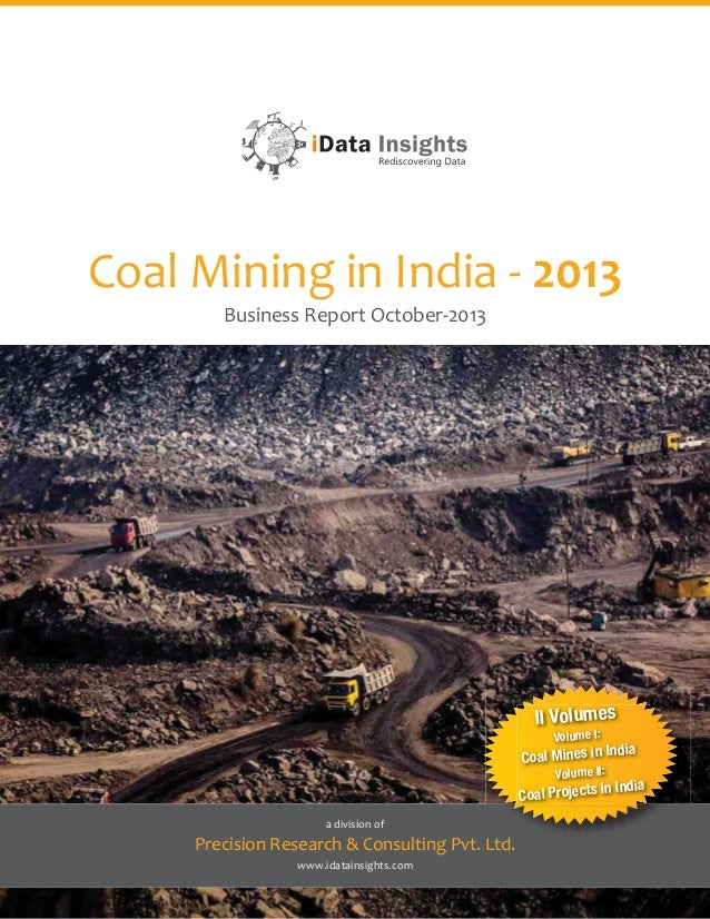 Coal Mining in India - 2013 Business Report October-2013  II Volumes Volume I:  dia  Coal Mines in In Volume II:  Coal Pro...