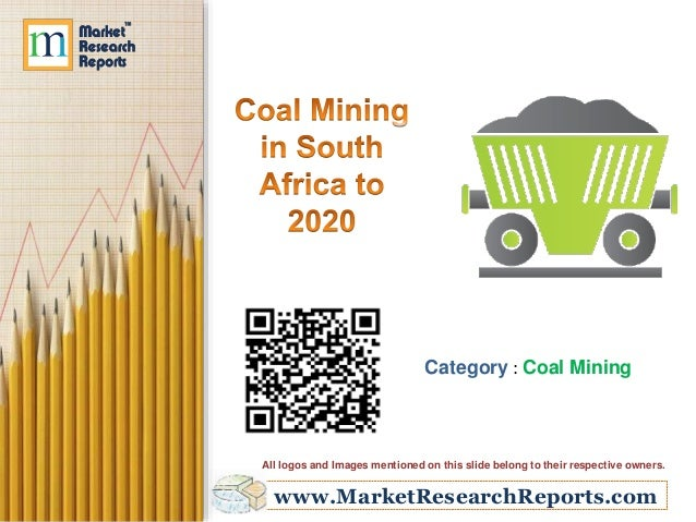 www.MarketResearchReports.com Category : Coal Mining All logos and Images mentioned on this slide belong to their respecti...