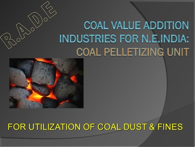 FOR UTILIZATION OF COAL DUST & FINES