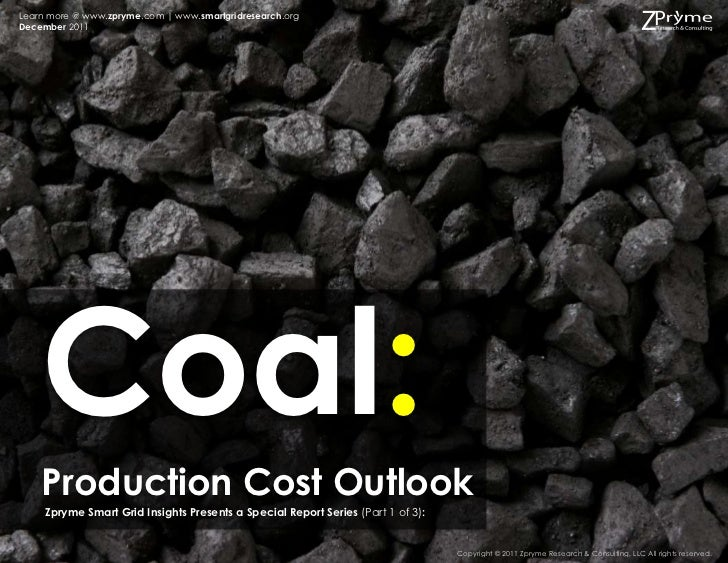 Learn more @ www.zpryme.com | www.smartgridresearch.orgDecember 2011    Coal:    Production Cost Outlook     Zpryme Smart ...