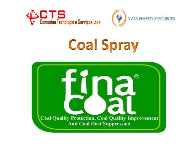 O que é produto Uso: FinaCoal solução é misturada com água e pulverizado sobre o carvão (mineral), para a proteção e melho...