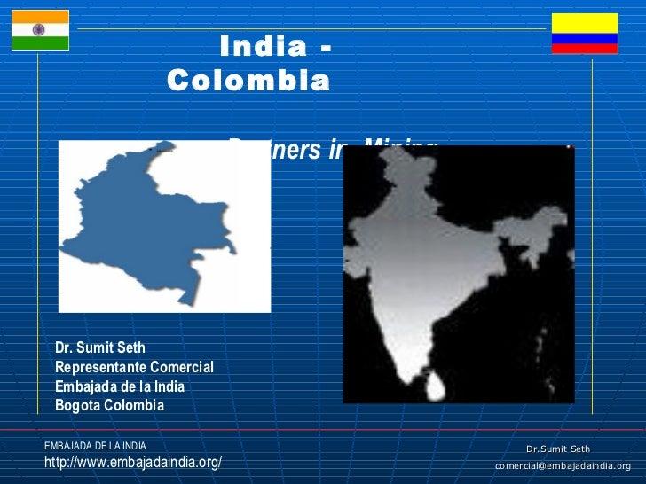 India – Colombia Partners in  Coal Mining  Dr. Sumit Seth Representante Comercial Embajada de la India Bogota Colombia