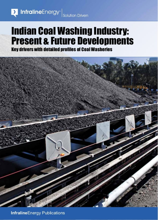 TM Solution Driven InfralineEnergy Publications Indian Coal Washing Industry: Present & Future Developments Key drivers wi...