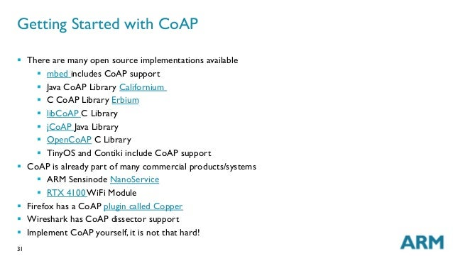 31 Getting Started with CoAP § There are many open source implementations available § mbed includes CoAP support § J...