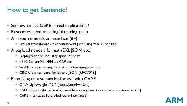40 How to get Semantic? § So how to use CoRE in real applications? § Resources need meaningful naming (rt=) § A reso...