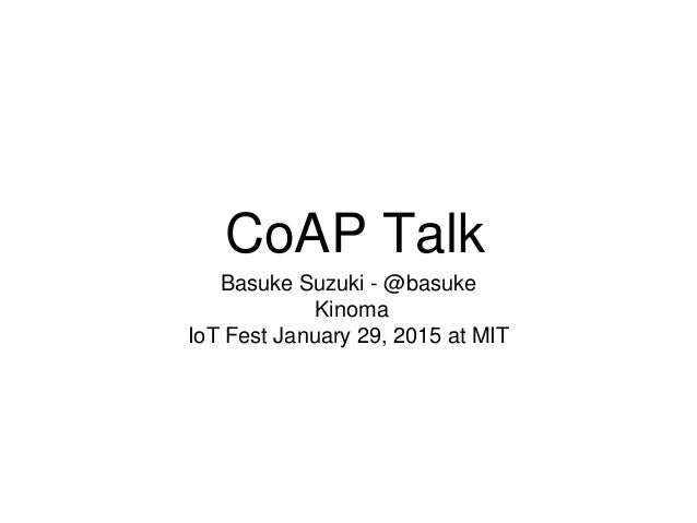 CoAP Talk Basuke Suzuki - @basuke Kinoma IoT Fest January 29, 2015 at MIT