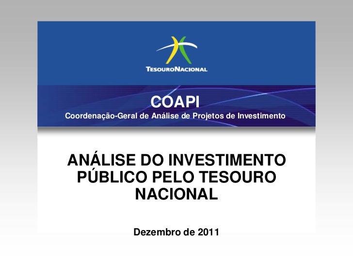 COAPICoordenação-Geral de Análise de Projetos de InvestimentoANÁLISE DO INVESTIMENTO PÚBLICO PELO TESOURO       NACIONAL  ...