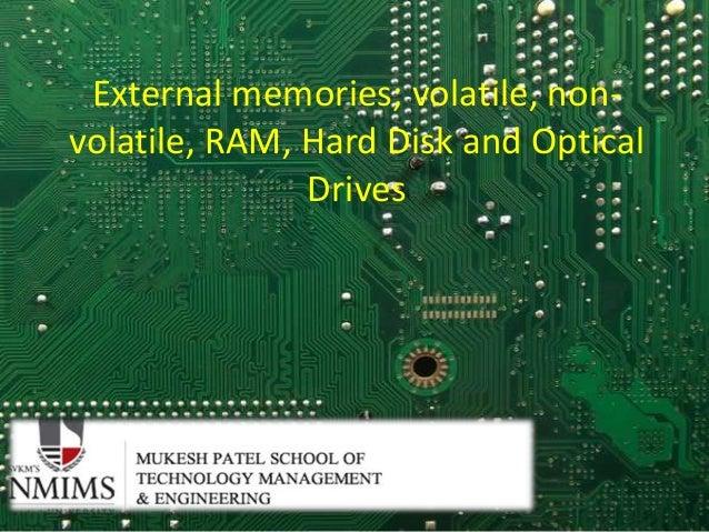 External memories; volatile, non- volatile, RAM, Hard Disk and Optical Drives