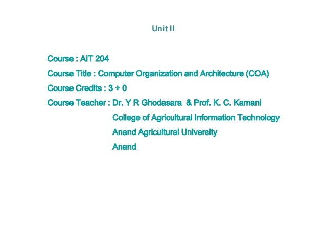 Course : AIT 204 Course Title : Computer Organization and Architecture (COA) Course Credits : 3 + 0 Course Teacher : Dr. Y...