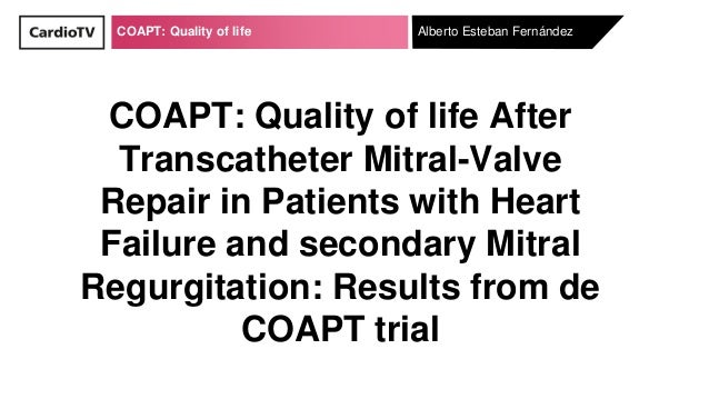 COAPT: Quality of life COAPT: Quality of life After Transcatheter Mitral-Valve Repair in Patients with Heart Failure and s...