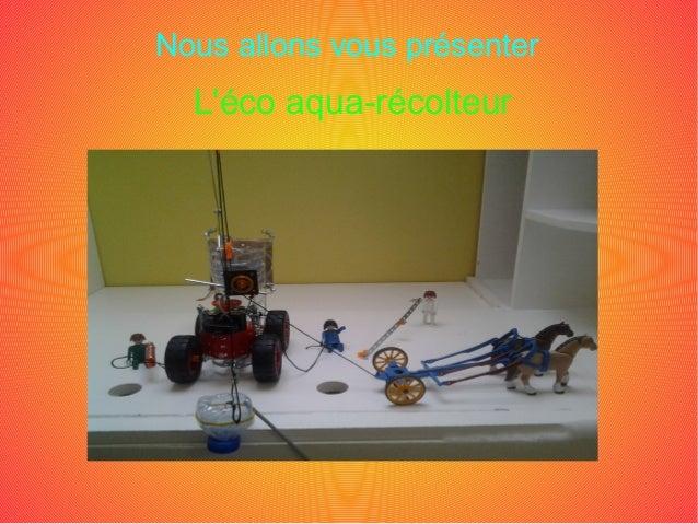 Nous allons vous présenter L'éco aqua-récolteur