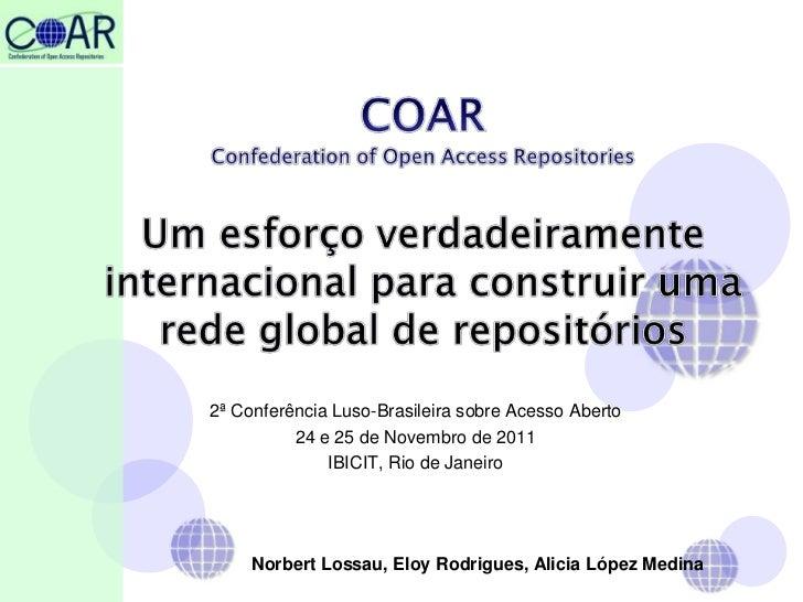 2ª Conferência Luso-Brasileira sobre Acesso Aberto          24 e 25 de Novembro de 2011              IBICIT, Rio de Janeir...