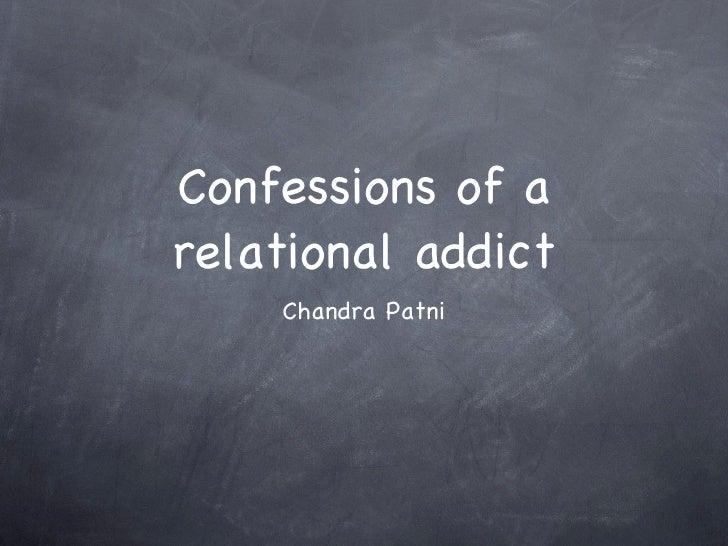 Confessions of a relational addict <ul><li>Chandra Patni </li></ul>
