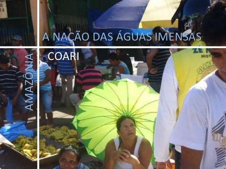 A NAÇÃO DAS ÁGUAS IMENSAS<br />COARI<br />AMAZÔNIA<br />