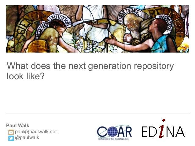 Paul Walk paul@paulwalk.net @paulwalk What does the next generation repository look like?