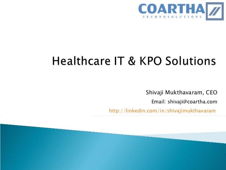 Shivaji Mukthavaram, CEO Email: shivaji@coartha.com http://linkedin.com/in/shivajimukthavaram