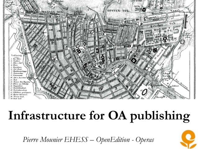 Infrastructure for OA publishing Pierre Mounier EHESS – OpenEdition - Operas