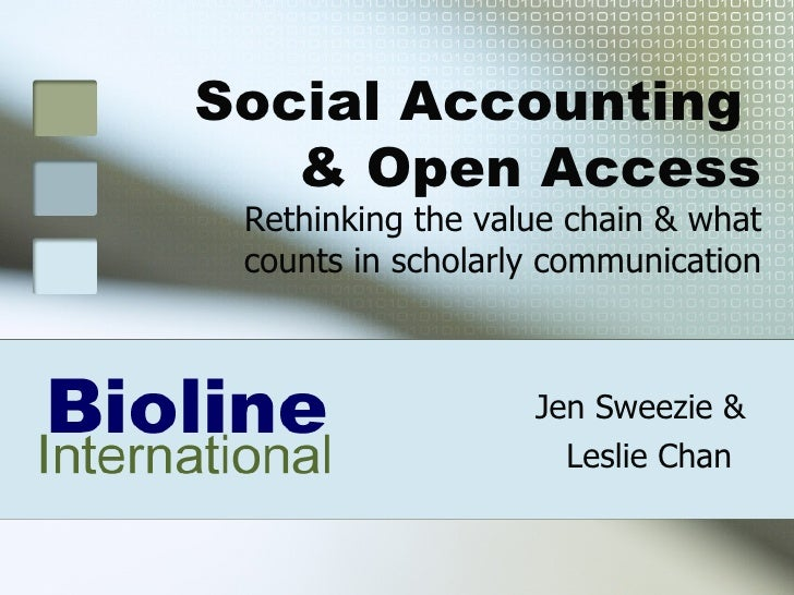 Jen Sweezie &   Leslie Chan   Social Accounting  & Open Access Rethinking the value chain & what counts in scholarly commu...