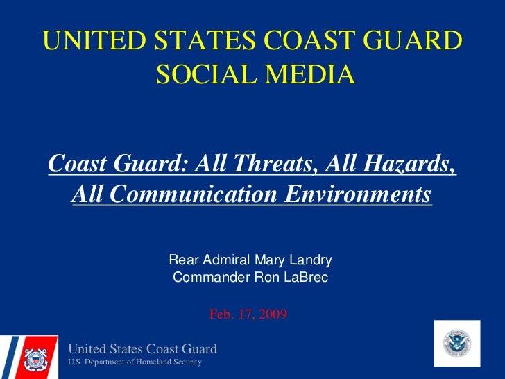 UNITED STATES COAST GUARD        SOCIAL MEDIA   Coast Guard: All Threats, All Hazards,   All Communication Environments   ...