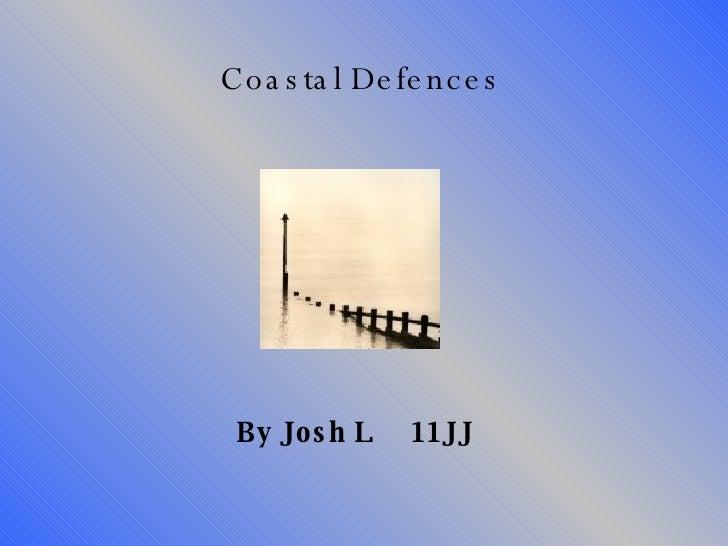 Coastal Defences By Josh L  11JJ