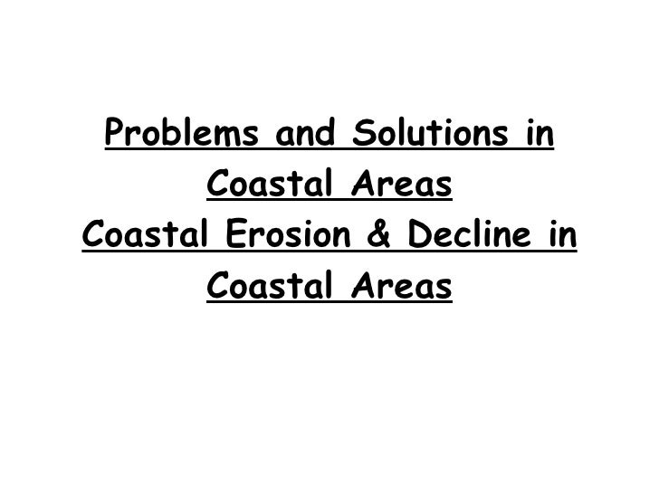 Problems and Solutions in Coastal Areas Coastal Erosion & Decline in Coastal Areas