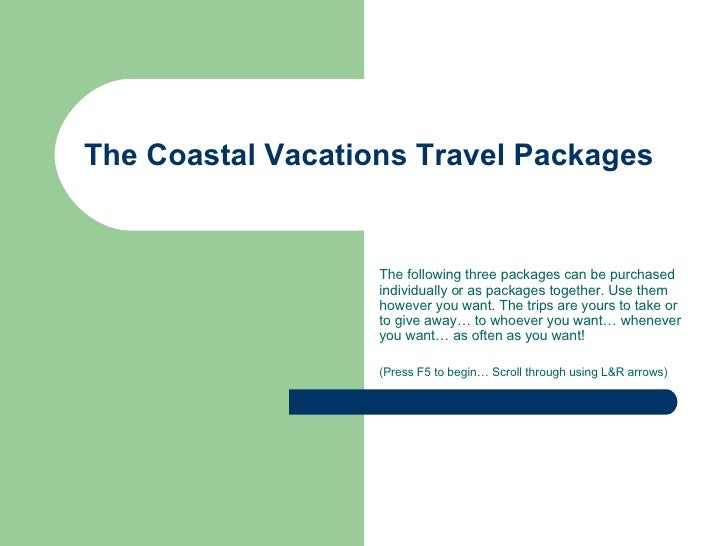 The Coastal Vacations Travel Packages The following three packages can be purchased individually or as packages together. ...