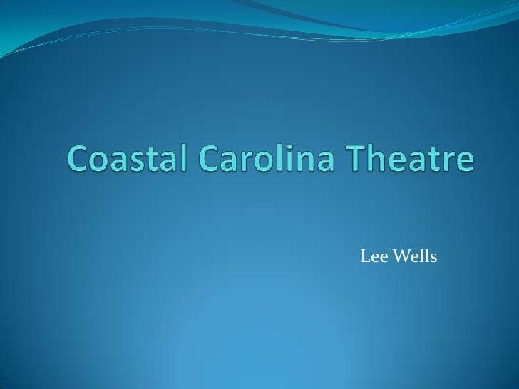 Coastal Carolina Theatre<br />Lee Wells<br />