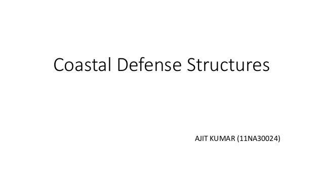 Coastal Defense Structures AJIT KUMAR (11NA30024)