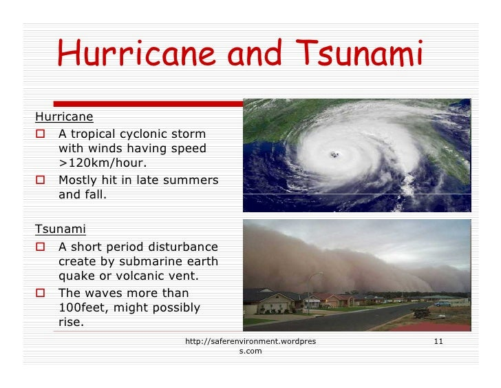 Hurricane and Tsunami Hurricane    A tropical cyclonic storm    with winds having speed    >120km/hour.    Mostly hit in l...