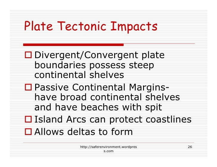 Plate Tectonic Impacts   Divergent/Convergent plate  boundaries possess steep  continental shelves  Passive Continental Ma...